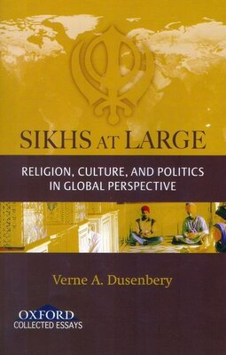 Book Sikhs at Large: Religion, Culture and Politics in Global Perspective by Verne A. Dusenbery