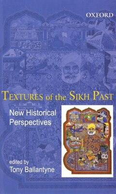 Book Textures of the Sikh Past: New Historical Perspectives by Tony Ballantyne