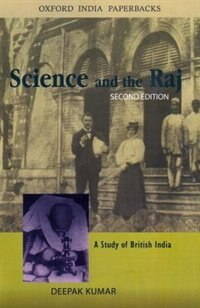 Book Science and the Raj: A Study of British India by Deepak Kumar