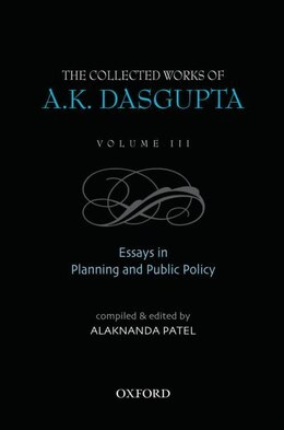 Book The Collected Works of  A.K. Dasgupta III: Essays in Planning and Public Policies by Alaknanda Patel