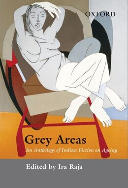 Book Grey Areas: An Anthology of Contemporary Indian Fiction on Ageing by Ira Raja