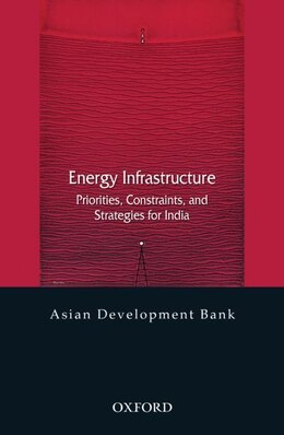 Book Energy Infrastructure: Priorities, Constraints, and Strategies for India by Asian Development Bank