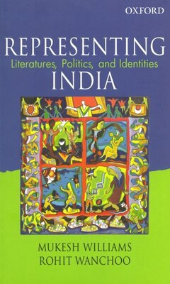 Book Representing India: Literature, Politics and Identities by Mukesh Williams