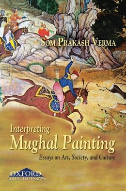 Book Interpreting Mughal Painting: Essays on Art, Society and Culture by Som Prakash Verma