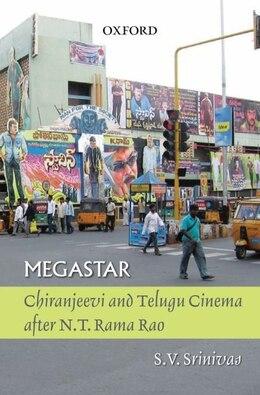 Book Megastar: Chiranjeevi and Telugu Cinema after N.T. Rama Rao by S. V. Srinivas