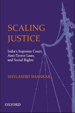 Book Scaling Justice: Indias Supreme Court, Social Rights and Civil Liberties by Shylashri Shankar