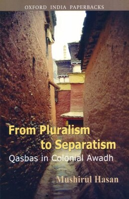 Book From Pluralism to Separatism: Qasbas in Colonial Awadh by Mushirul Hasan