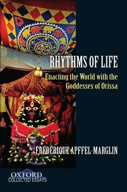 Book Rhythms of Life: Enacting the World with the Goddesses of Orissa by Frederique Apffel-marglin