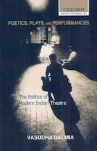 Poetics, Plays, And Performances: The Politics Of Modern Indian Theatre