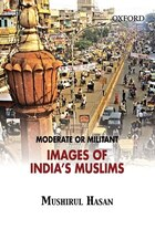 Moderate Or Militant: Imaging Indias Muslims