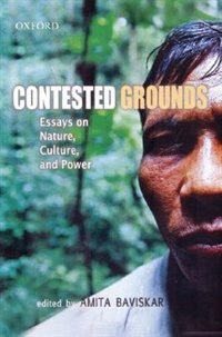 Book Contested Grounds: Essays on Nature, Culture, and Power by Amita Baviskar