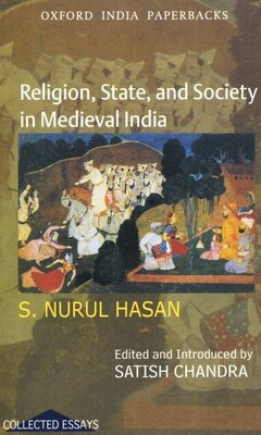 Book Religion, State, and Society in Medieval India by S. Nurul Hasan