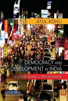 Book Democracy and Development: Essays on State, Society, and Economy by Atul Kohli