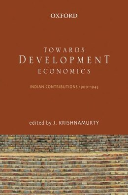 Book Towards Development Economics: Selected Indian Contributions, c.1900-1945 by J. Krishnamurty