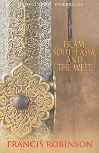 Book Islam, South Asia, and the West by Francis Robinson