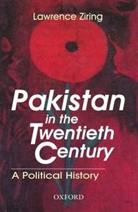 Book Pakistan in the 20th Century: A Political History by Lawrence Ziring