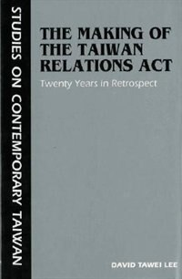 Book The Making of the Taiwan Relations Act: Twenty Years in Retrospect by David Tawei Lee