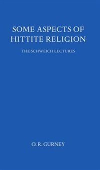 Book Some Aspects of Hittite Religion by O R Gurney