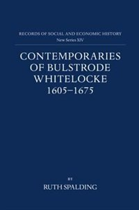 Book Contemporaries of Bulstrode Whitelocke, 1605-1675: Biographies, Illustrated by Letters and Other… by Ruth Spalding