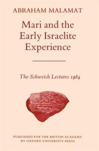 Book Mari and the Early Israelite Experience: The Schweich Lectures, 1984 by Abraham Malamat
