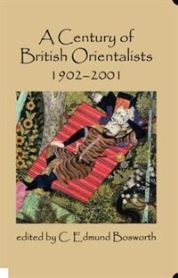 Book A Century Of British Orientalists, 1902-2001 by C. Edmund Bosworth