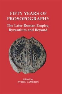 Book Fifty Years of Prosopography: The Later Roman Empire, Byzantium and Beyond by Averil Cameron