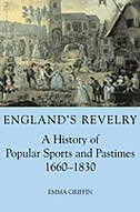 Englands Revelry: A History of Popular Sports and Pastimes, 1660-1830