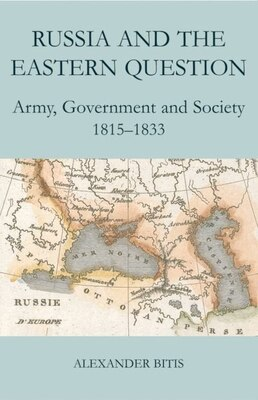 Book Russia and the Eastern Question: Army, Government and Society, 1815-1833 by Alexander Bitis