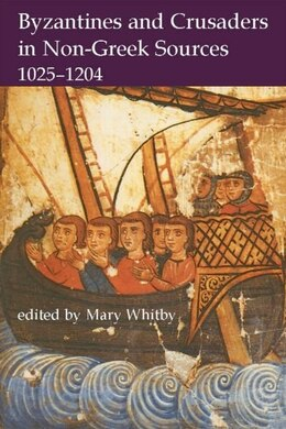 Book Byzantines and Crusaders in Non-Greek Sources, 1025-1204 by Mary Whitby