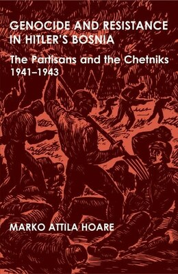 Book Genocide and Resistance in Hitlers Bosnia: The Partisans and the Chetniks, 1941-1943 by Marko Attila Hoare