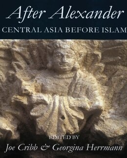 Book After Alexander: Central Asia Before Islam by Joe Cribb