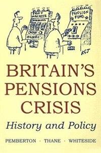 Book Britains Pensions Crisis: History And Policy by Hugh Pemberton
