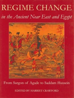 Book Regime Change in the Ancient Near East and Egypt: From Sargon of Agade to Saddam Hussein by Harriet Crawford