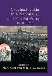 Book Czechoslovakia in a Nationalist and Fascist Europe, 1918-1948 by Mark Cornwall