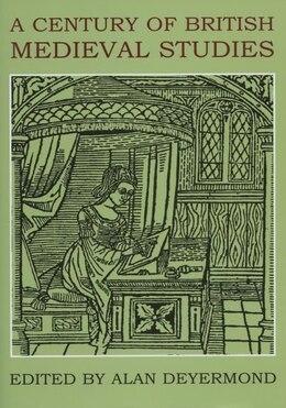 Book A Century of British Medieval Studies by Alan Deyermond