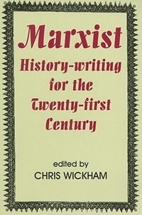 Book Marxist History-writing for the Twenty-first Century by Chris Wickham