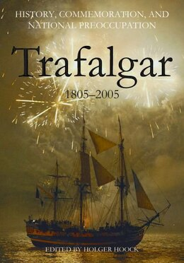 Book History, Commemoration and National Preoccupation: Trafalgar 1805-2005 by Holger Hoock