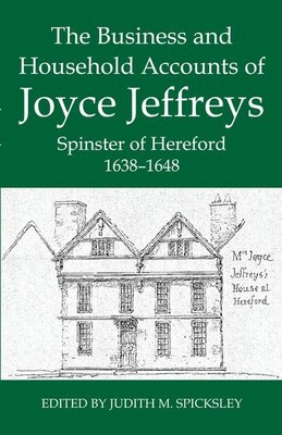 Book The Business and Household Accounts of Joyce Jeffreys, Spinster of Hereford, 1638-1648 by Judith M. Spicksley