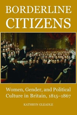 Book Borderline Citizens: Women, gender and political culture in Britain, 1815-1867 by Kathryn Gleadle