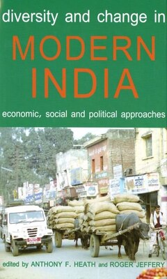 Book Diversity and Change in Modern India: Economic, Social and Political Approaches by Anthony F. Heath