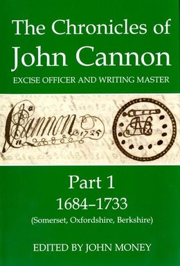 Book The Chronicles of John Cannon, Excise Officer and Writing Master, Part 1: 1684-1733 (Somerset… by John Money