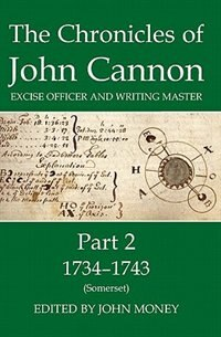 Book The Chronicles of John Cannon, Excise Officer and Writing Master, Part 2: 1734-43 (Somerset) by John Money