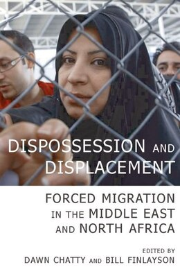 Book Dispossession and Displacement: Forced Migration in the Middle East and North Africa by Dawn Chatty