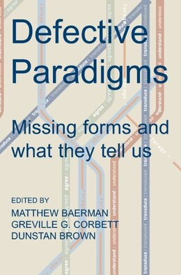 Book Defective Paradigms: Missing Forms and What They Tell Us by Matthew Baerman