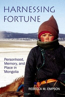 Book Harnessing Fortune: Personhood, Memory and Place in Northeast Mongolia by Rebecca M. Empson