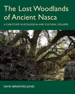 Book The Lost Woodlands of Ancient Nasca: A Case-study in Ecological and Cultural Collapse by David Beresford-Jones