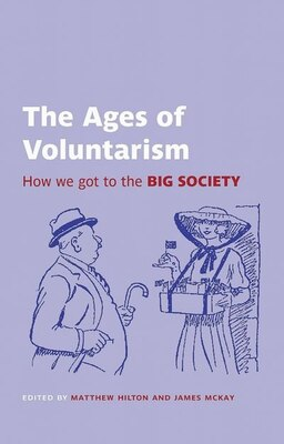 Book The Ages of Voluntarism: How we got to the Big Society by Matthew Hilton