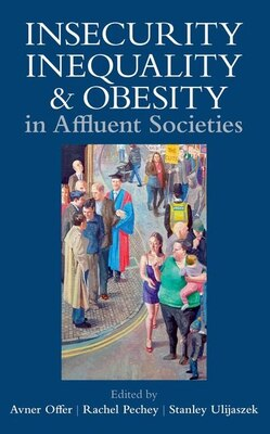 Book Insecurity, Inequality, and Obesity in Affluent Societies by Avner Offer