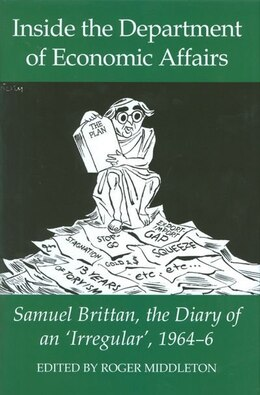 Book Inside the Department of Economic Affairs: Samuel Brittan, the Diary of an Irregular, 1964-6 by Roger Middleton