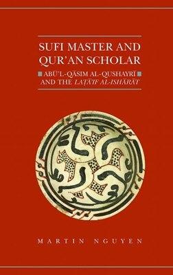 Book Sufi Master and Quran Scholar: Abul-Qasim al-Qushayri and the Lataif al-Isharat by Martin Nguyen